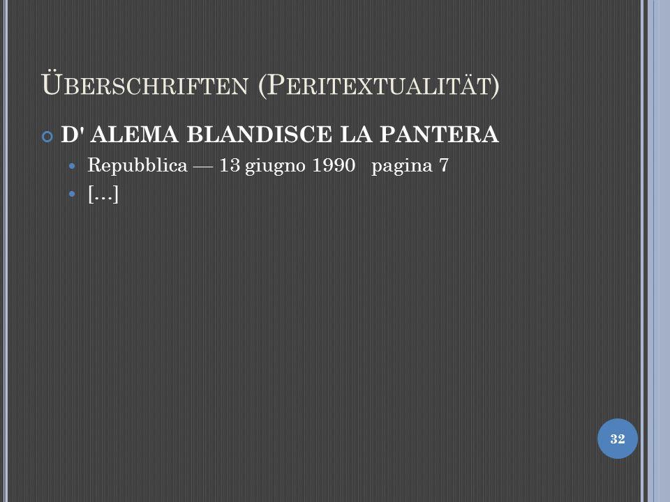 Ü BERSCHRIFTEN (P ERITEXTUALITÄT ) D ALEMA BLANDISCE LA PANTERA Repubblica 13 giugno 1990 pagina 7 […] 32