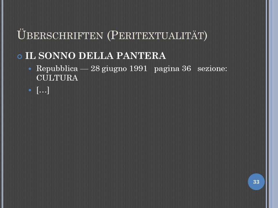 Ü BERSCHRIFTEN (P ERITEXTUALITÄT ) IL SONNO DELLA PANTERA Repubblica 28 giugno 1991 pagina 36 sezione: CULTURA […] 33