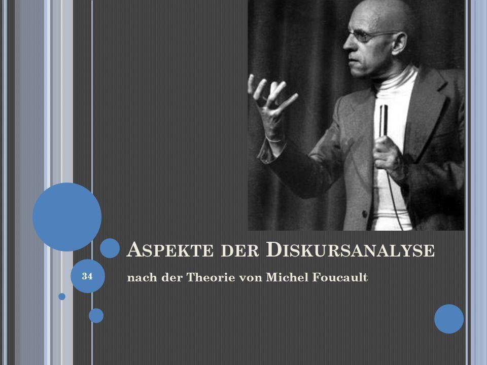 A SPEKTE DER D ISKURSANALYSE nach der Theorie von Michel Foucault 34