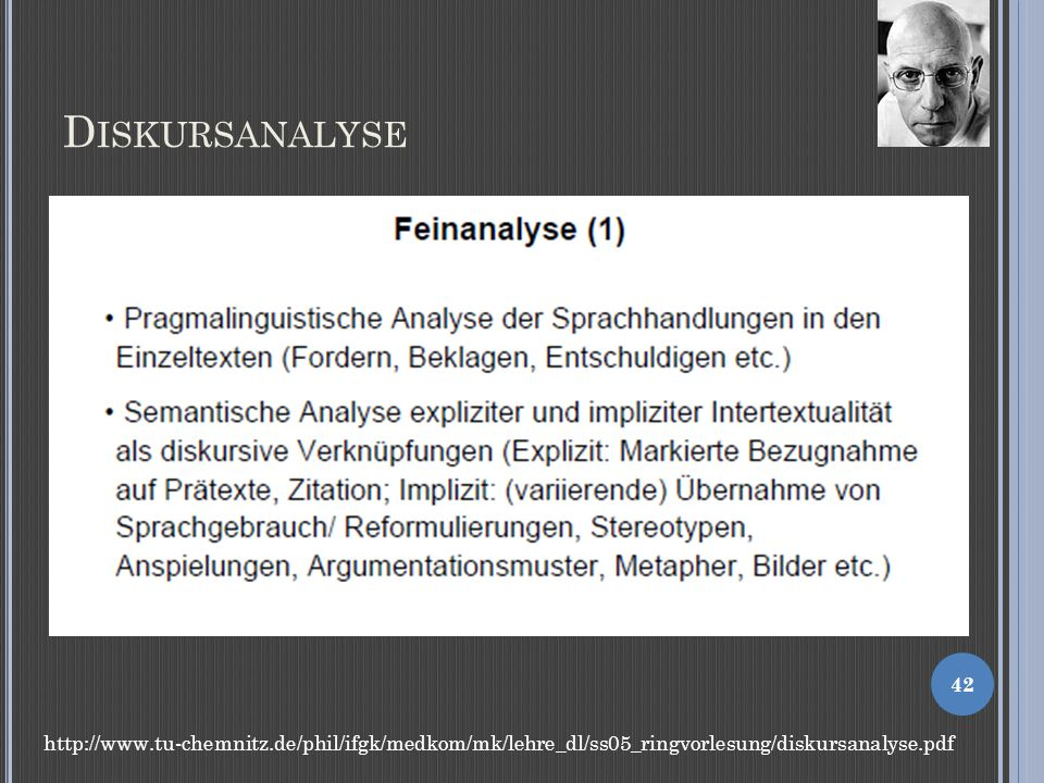 D ISKURSANALYSE 42 http://www.tu-chemnitz.de/phil/ifgk/medkom/mk/lehre_dl/ss05_ringvorlesung/diskursanalyse.pdf