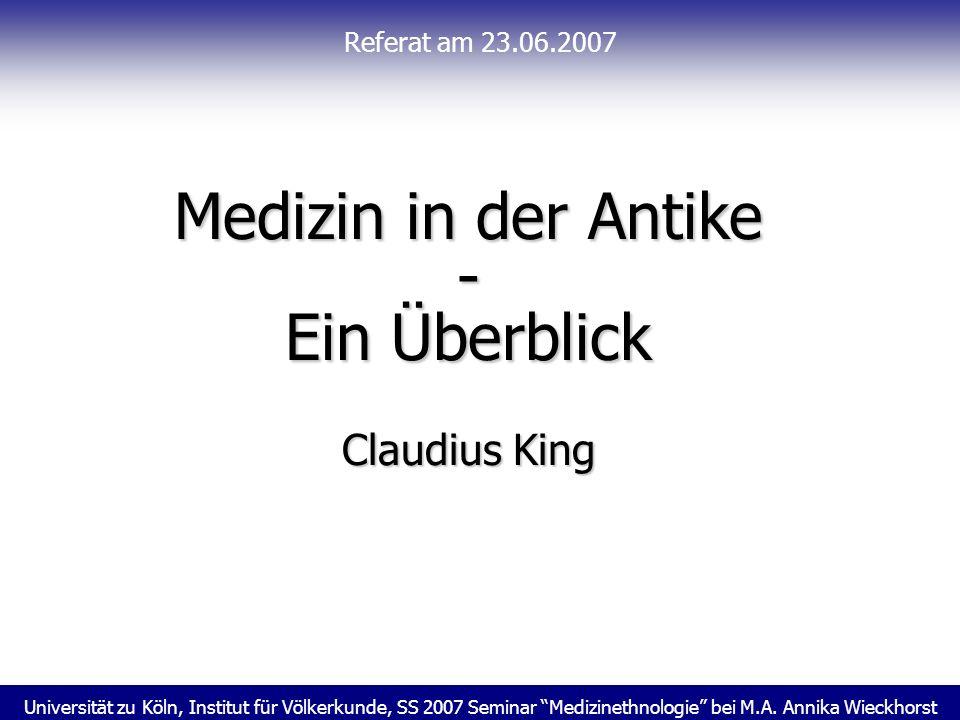 Universität zu Köln, Institut für Völkerkunde, SS 2007 Seminar Medizinethnologie bei M.A. Annika Wieckhorst Referat am 23.06.2007 Medizin in der Antik