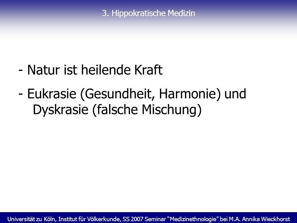 Universität zu Köln, Institut für Völkerkunde, SS 2007 Seminar Medizinethnologie bei M.A. Annika Wieckhorst 3. Hippokratische Medizin - Natur ist heil
