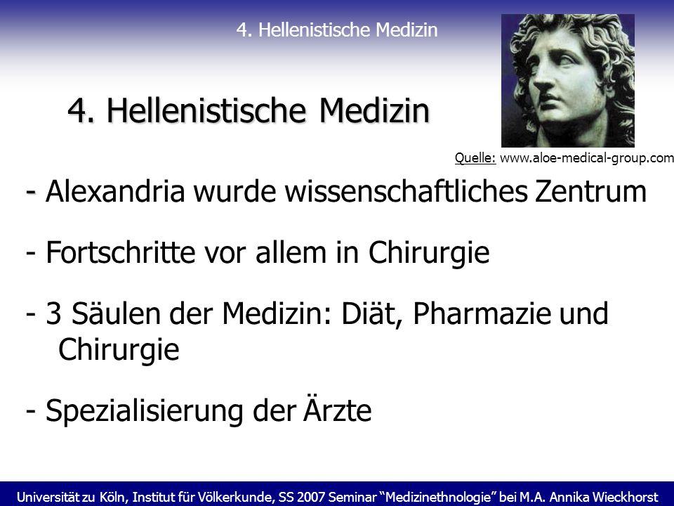 Universität zu Köln, Institut für Völkerkunde, SS 2007 Seminar Medizinethnologie bei M.A. Annika Wieckhorst 4. Hellenistische Medizin 4. Hellenistisch