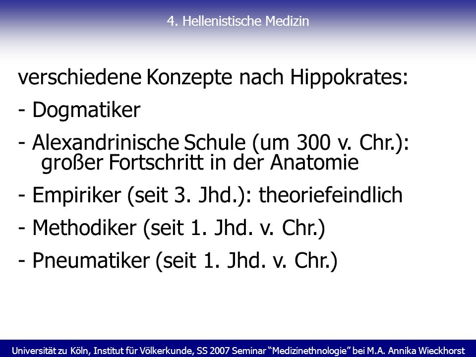 Universität zu Köln, Institut für Völkerkunde, SS 2007 Seminar Medizinethnologie bei M.A. Annika Wieckhorst 4. Hellenistische Medizin verschiedene Kon