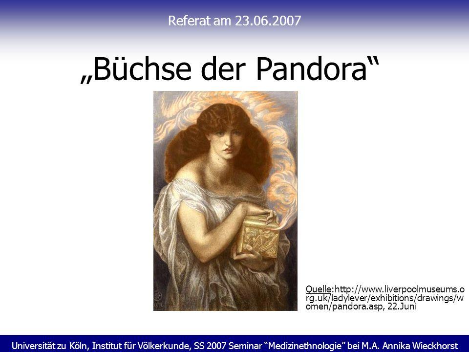 Universität zu Köln, Institut für Völkerkunde, SS 2007 Seminar Medizinethnologie bei M.A. Annika Wieckhorst Referat am 23.06.2007 Büchse der Pandora Q