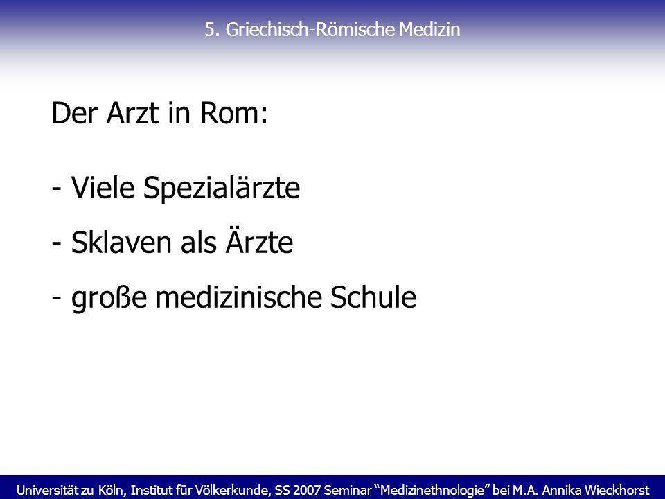 Universität zu Köln, Institut für Völkerkunde, SS 2007 Seminar Medizinethnologie bei M.A. Annika Wieckhorst 5. Griechisch-Römische Medizin Der Arzt in