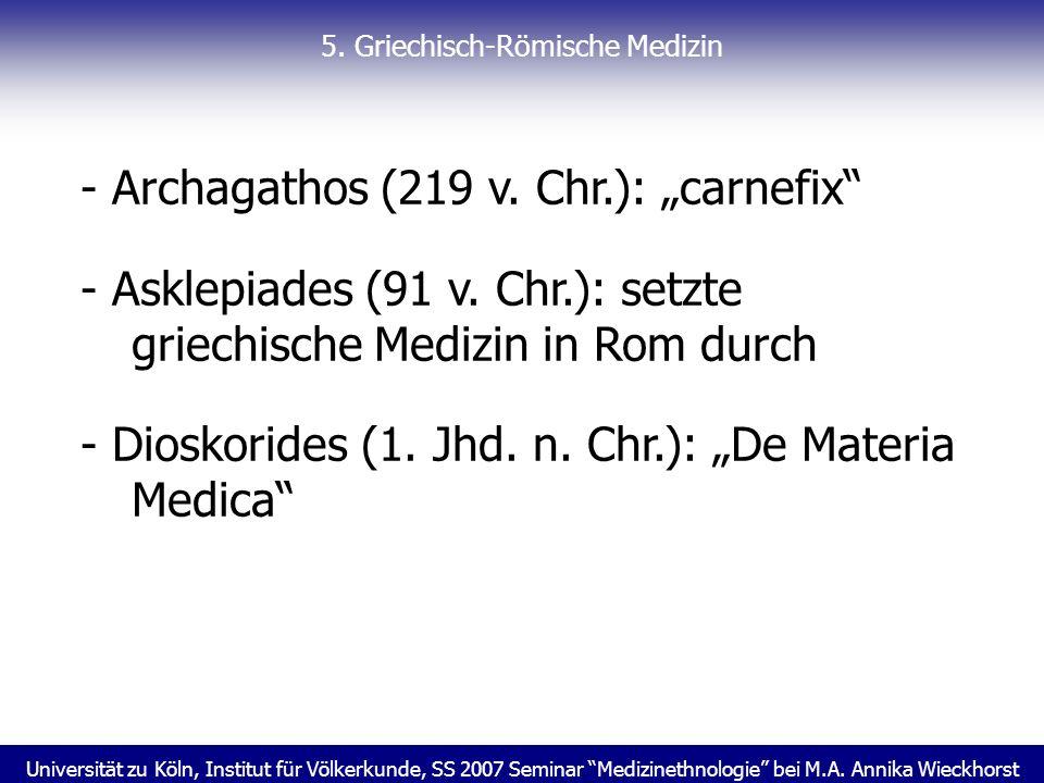Universität zu Köln, Institut für Völkerkunde, SS 2007 Seminar Medizinethnologie bei M.A. Annika Wieckhorst 5. Griechisch-Römische Medizin - Archagath