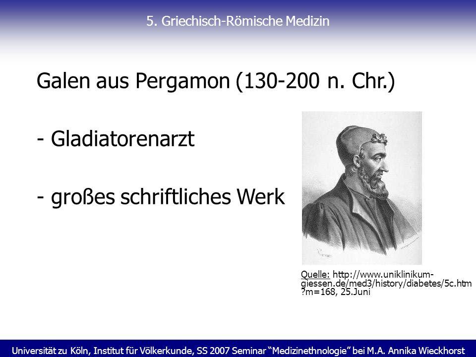 Universität zu Köln, Institut für Völkerkunde, SS 2007 Seminar Medizinethnologie bei M.A. Annika Wieckhorst 5. Griechisch-Römische Medizin Galen aus P