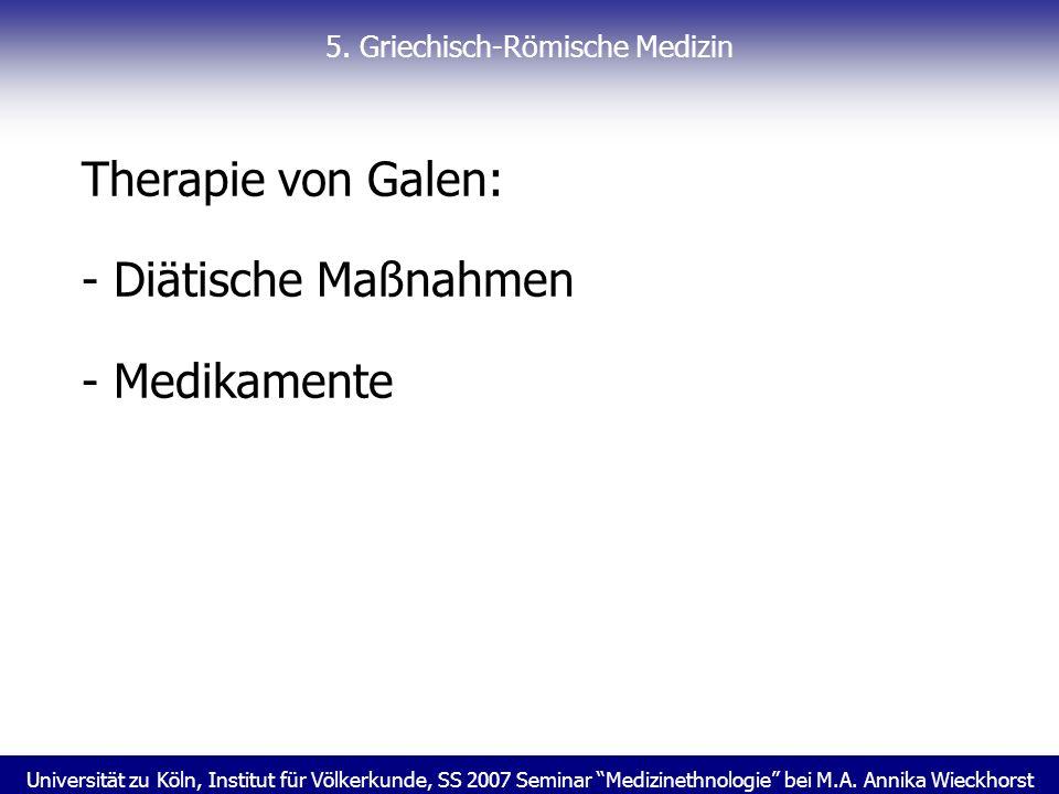 Universität zu Köln, Institut für Völkerkunde, SS 2007 Seminar Medizinethnologie bei M.A. Annika Wieckhorst 5. Griechisch-Römische Medizin Therapie vo
