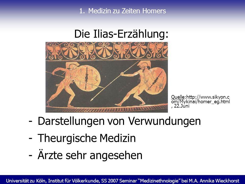 Universität zu Köln, Institut für Völkerkunde, SS 2007 Seminar Medizinethnologie bei M.A. Annika Wieckhorst 1.Medizin zu Zeiten Homers Die Ilias-Erzäh