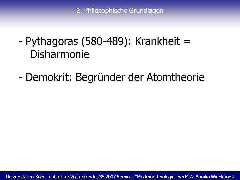 Universität zu Köln, Institut für Völkerkunde, SS 2007 Seminar Medizinethnologie bei M.A. Annika Wieckhorst 2. Philosophische Grundlagen - - Pythagora