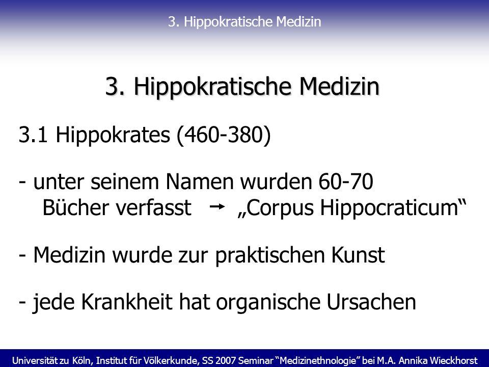Universität zu Köln, Institut für Völkerkunde, SS 2007 Seminar Medizinethnologie bei M.A. Annika Wieckhorst 3. Hippokratische Medizin 3.1 Hippokrates