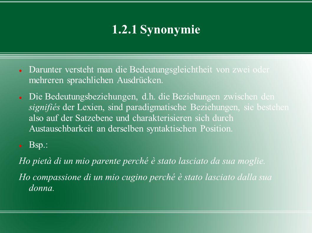 1.2.1 Synonymie Darunter versteht man die Bedeutungsgleichtheit von zwei oder mehreren sprachlichen Ausdrücken. Die Bedeutungsbeziehungen, d.h. die Be