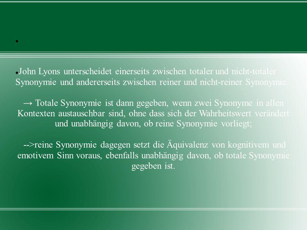 John Lyons unterscheidet einerseits zwischen totaler und nicht-totaler Synonymie und andererseits zwischen reiner und nicht-reiner Synonymie. Totale S