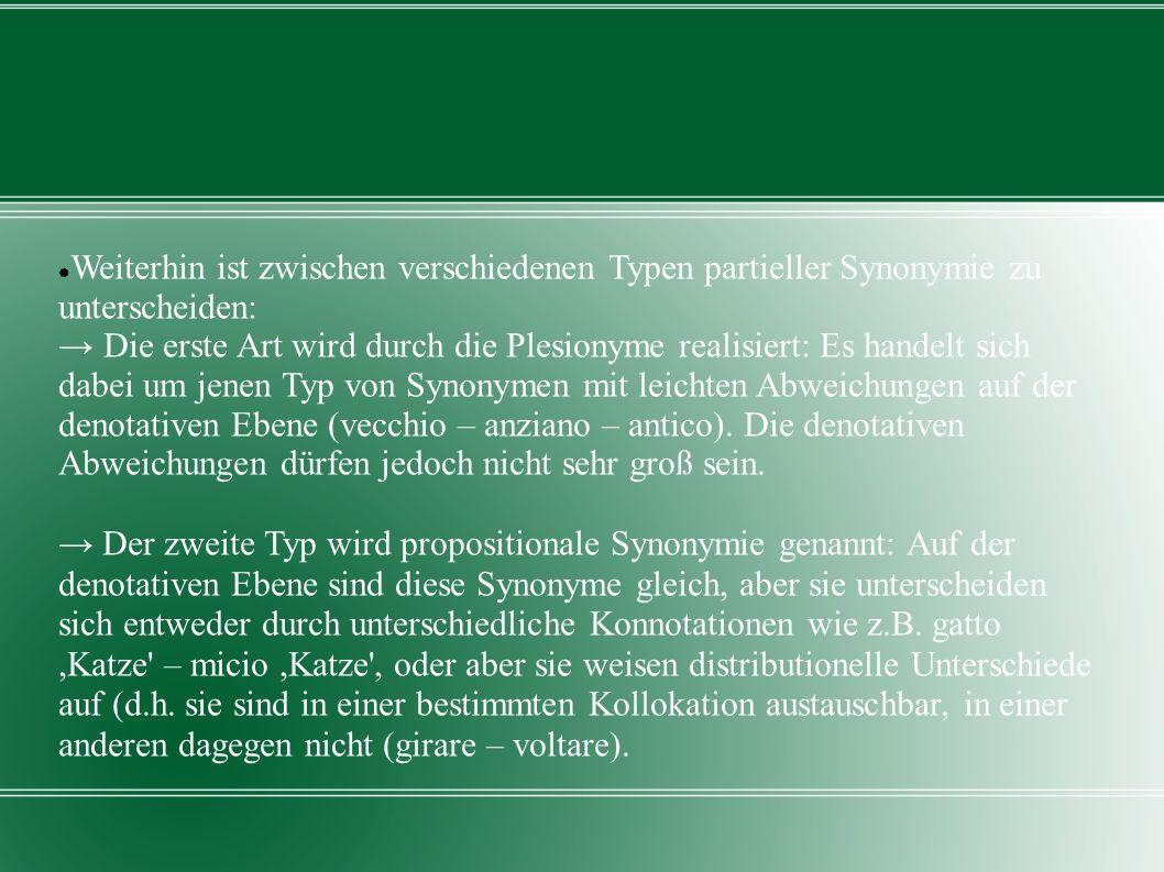 Weiterhin ist zwischen verschiedenen Typen partieller Synonymie zu unterscheiden: Die erste Art wird durch die Plesionyme realisiert: Es handelt sich
