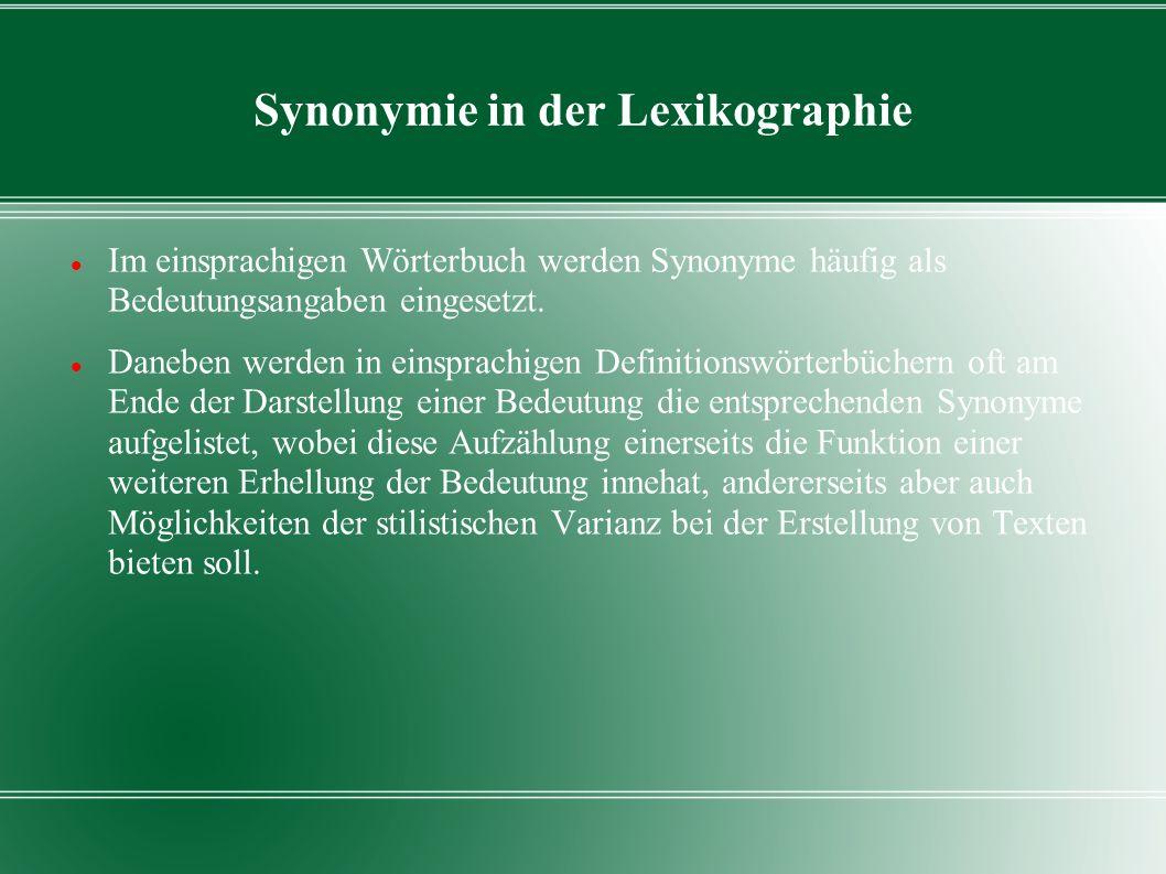 Synonymie in der Lexikographie Im einsprachigen Wörterbuch werden Synonyme häufig als Bedeutungsangaben eingesetzt. Daneben werden in einsprachigen De