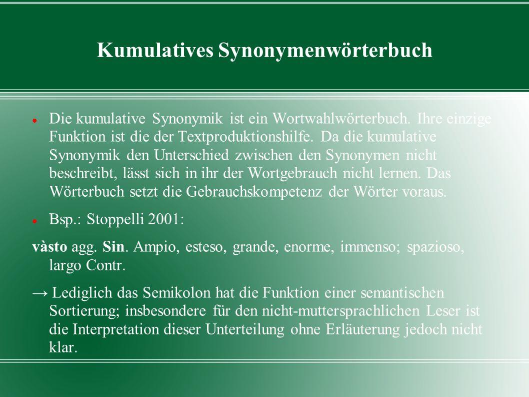 Kumulatives Synonymenwörterbuch Die kumulative Synonymik ist ein Wortwahlwörterbuch. Ihre einzige Funktion ist die der Textproduktionshilfe. Da die ku