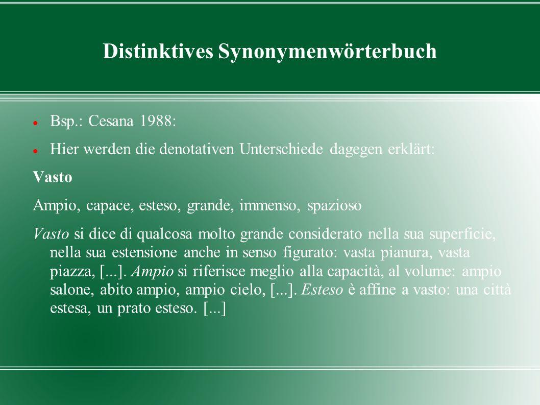 Distinktives Synonymenwörterbuch Bsp.: Cesana 1988: Hier werden die denotativen Unterschiede dagegen erklärt: Vasto Ampio, capace, esteso, grande, imm