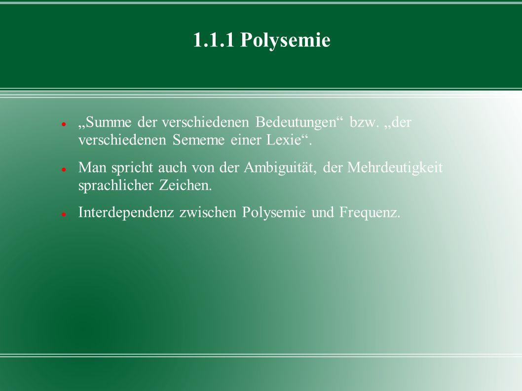 1.1.1 Polysemie Summe der verschiedenen Bedeutungen bzw. der verschiedenen Sememe einer Lexie. Man spricht auch von der Ambiguität, der Mehrdeutigkeit