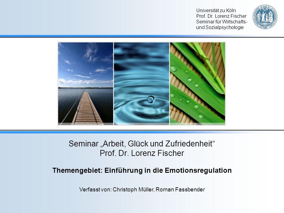 Universität zu Köln Prof. Dr. Lorenz Fischer Seminar für Wirtschafts- und Sozialpsychologie Seminar Arbeit, Glück und Zufriedenheit Prof. Dr. Lorenz F
