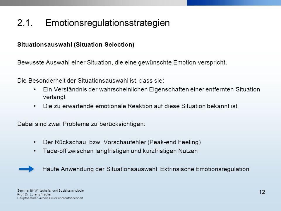 Seminar für Wirtschafts- und Sozialpsychologie Prof. Dr. Lorenz Fischer Hauptseminar: Arbeit, Glück und Zufriedenheit 12 2.1.Emotionsregulationsstrate