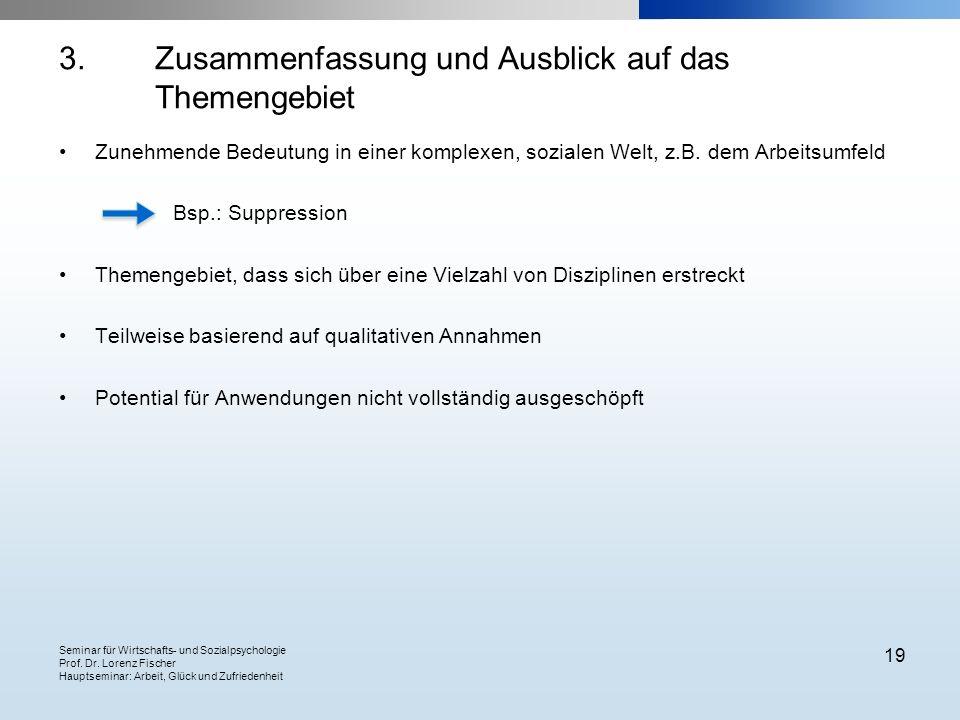 Seminar für Wirtschafts- und Sozialpsychologie Prof. Dr. Lorenz Fischer Hauptseminar: Arbeit, Glück und Zufriedenheit 19 3. Zusammenfassung und Ausbli