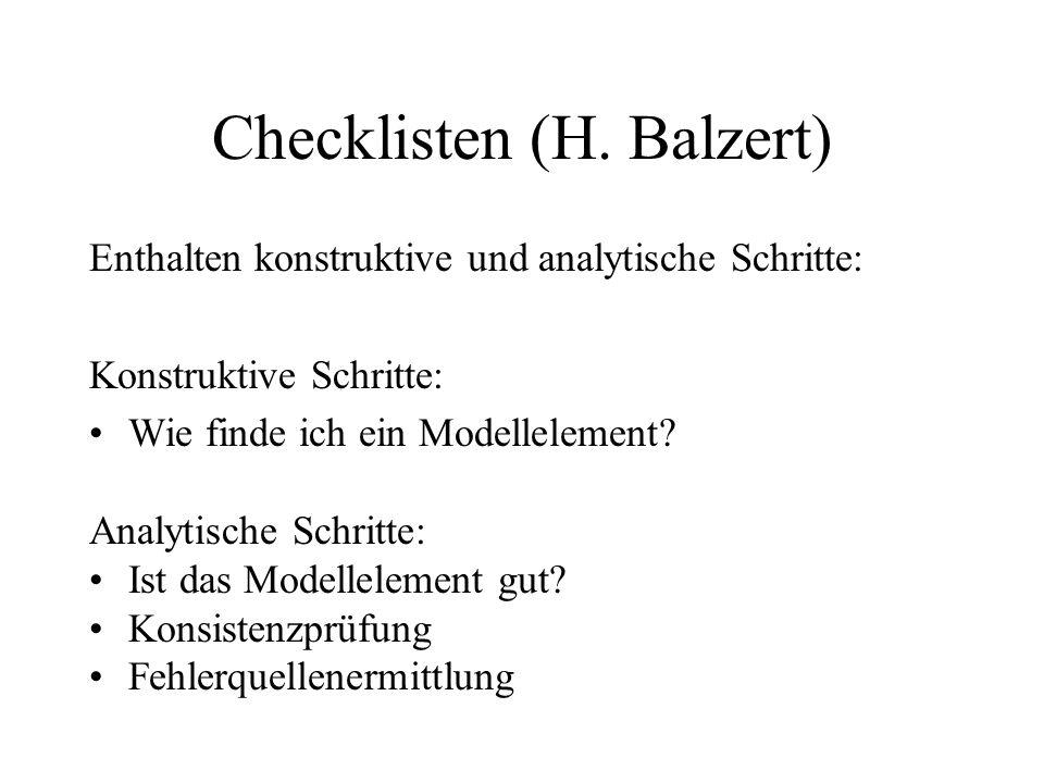 Checklisten (H. Balzert) Enthalten konstruktive und analytische Schritte: Konstruktive Schritte: Wie finde ich ein Modellelement? Analytische Schritte