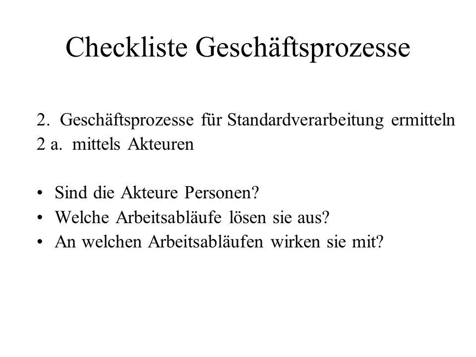Checkliste Geschäftsprozesse 2. Geschäftsprozesse für Standardverarbeitung ermitteln 2 a. mittels Akteuren Sind die Akteure Personen? Welche Arbeitsab