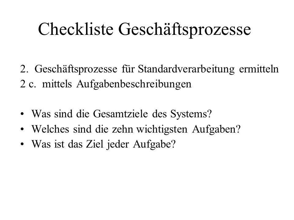 Checkliste Geschäftsprozesse 2. Geschäftsprozesse für Standardverarbeitung ermitteln 2 c. mittels Aufgabenbeschreibungen Was sind die Gesamtziele des