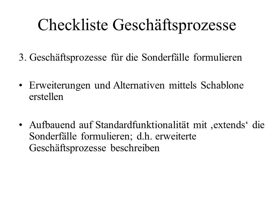 Checkliste Geschäftsprozesse 3. Geschäftsprozesse für die Sonderfälle formulieren Erweiterungen und Alternativen mittels Schablone erstellen Aufbauend