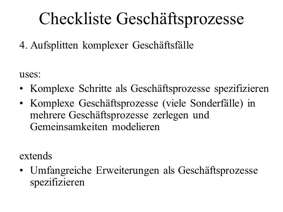 Checkliste Geschäftsprozesse 4. Aufsplitten komplexer Geschäftsfälle uses: Komplexe Schritte als Geschäftsprozesse spezifizieren Komplexe Geschäftspro