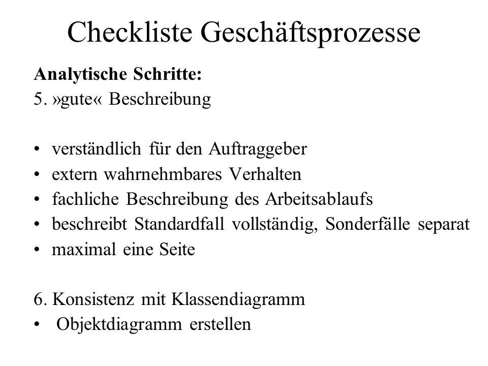 Checkliste Geschäftsprozesse Analytische Schritte: 5. »gute« Beschreibung verständlich für den Auftraggeber extern wahrnehmbares Verhalten fachliche B