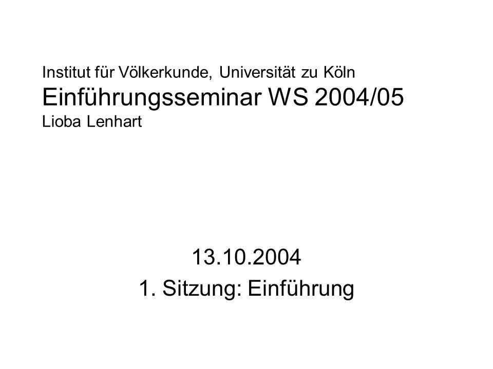 Institut für Völkerkunde, Universität zu Köln Einführungsseminar WS 2004/05 Lioba Lenhart 13.10.2004 1.