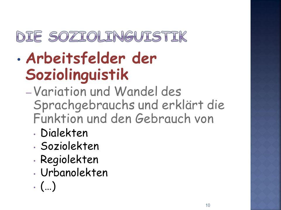 Arbeitsfelder der Soziolinguistik – Variation und Wandel des Sprachgebrauchs und erklärt die Funktion und den Gebrauch von Dialekten Soziolekten Regiolekten Urbanolekten (…) 10