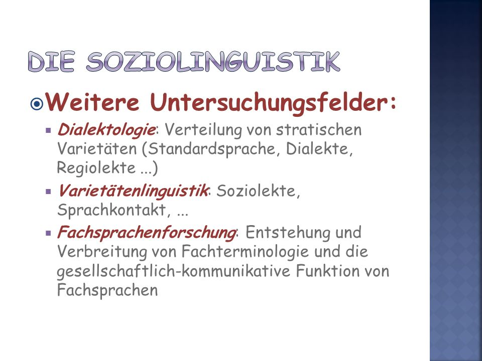 Weitere Untersuchungsfelder: Dialektologie: Verteilung von stratischen Varietäten (Standardsprache, Dialekte, Regiolekte...) Varietätenlinguistik: Soziolekte, Sprachkontakt,...