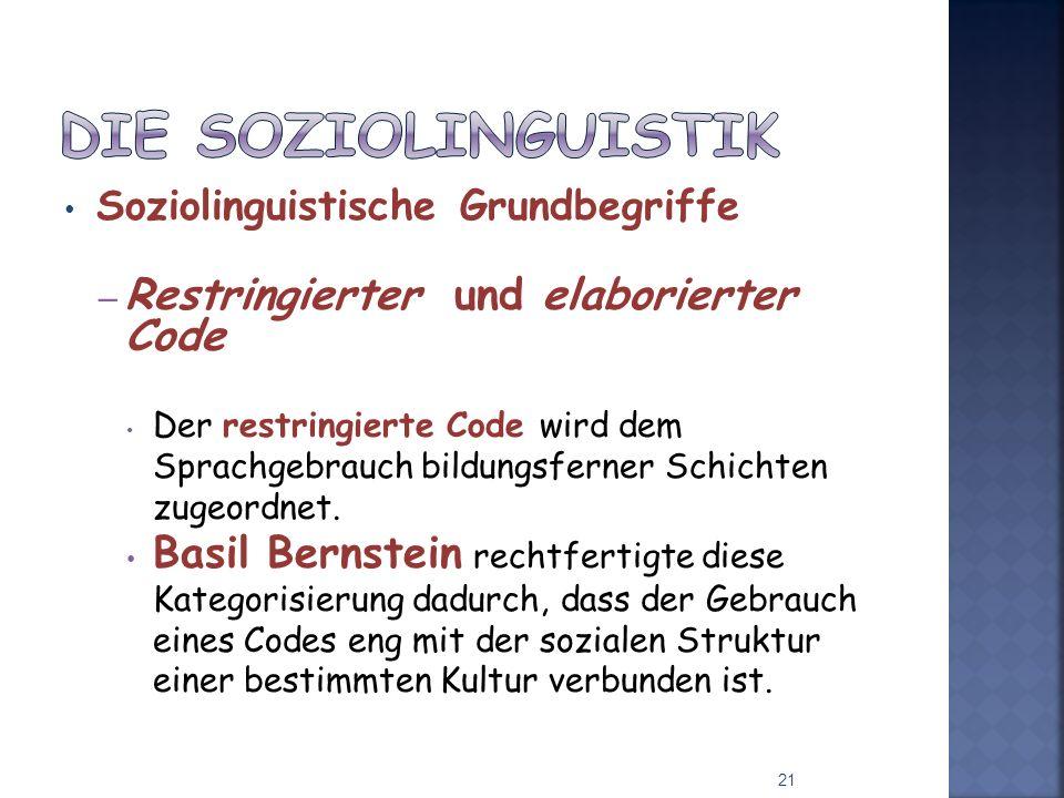 Soziolinguistische Grundbegriffe – Restringierter und elaborierter Code Der restringierte Code wird dem Sprachgebrauch bildungsferner Schichten zugeordnet.