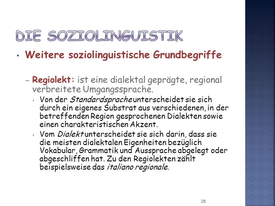 Weitere soziolinguistische Grundbegriffe – Regiolekt: ist eine dialektal geprägte, regional verbreitete Umgangssprache. Von der Standardsprache unters