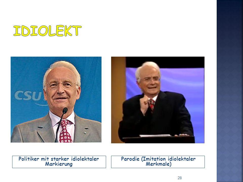 Politiker mit starker idiolektaler Markierung Parodie (Imitation idiolektaler Merkmale) 28