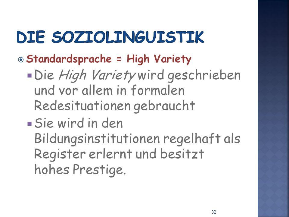 Standardsprache = High Variety Die High Variety wird geschrieben und vor allem in formalen Redesituationen gebraucht Sie wird in den Bildungsinstituti