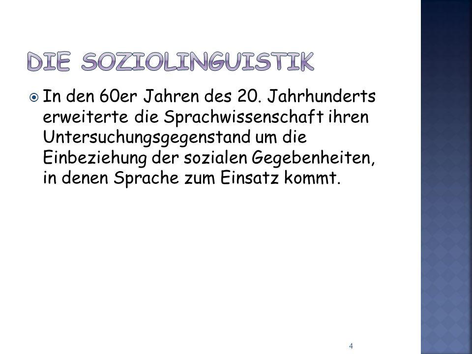 Schnittstelle von Dialektologie und Soziolinguistik Soziale Dialektologie (= korrelative Soziolinguistik) Entstehung in den 60er Jahren des 20.