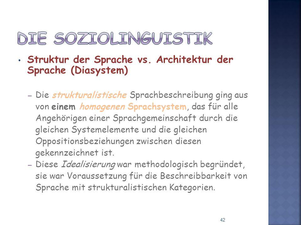 Struktur der Sprache vs. Architektur der Sprache (Diasystem) – Die strukturalistische Sprachbeschreibung ging aus von einem homogenen Sprachsystem, da