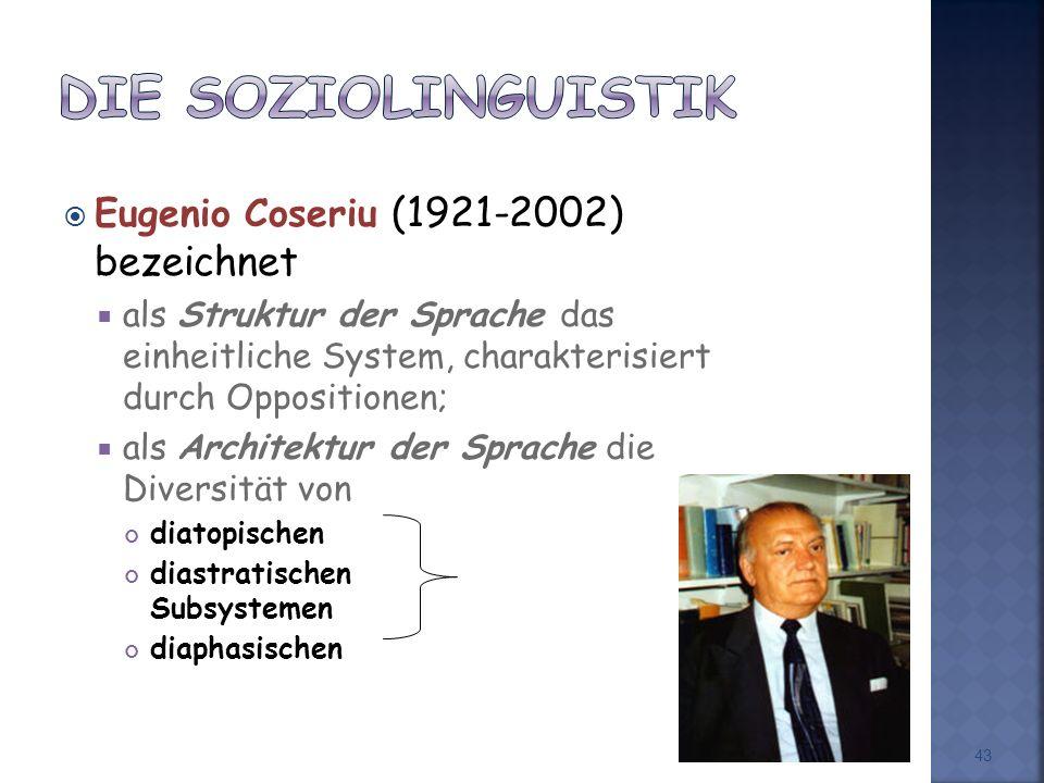 Eugenio Coseriu (1921-2002) bezeichnet als Struktur der Sprache das einheitliche System, charakterisiert durch Oppositionen; als Architektur der Sprache die Diversität von diatopischen diastratischen Subsystemen diaphasischen 43