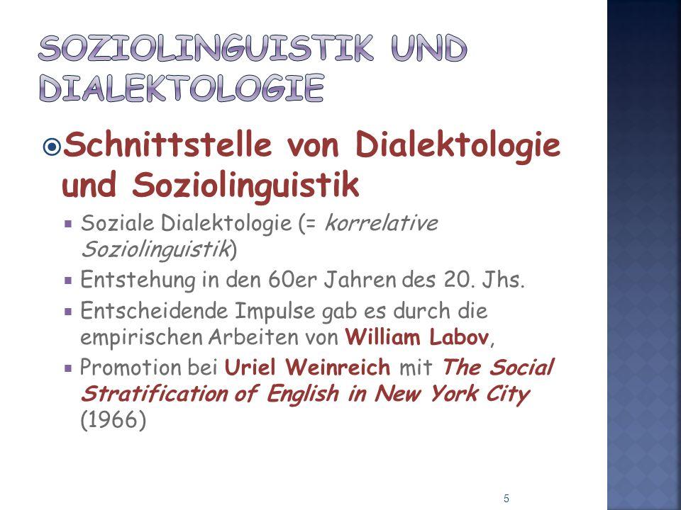 Schnittstelle von Dialektologie und Soziolinguistik Soziale Dialektologie (= korrelative Soziolinguistik) Entstehung in den 60er Jahren des 20. Jhs. E