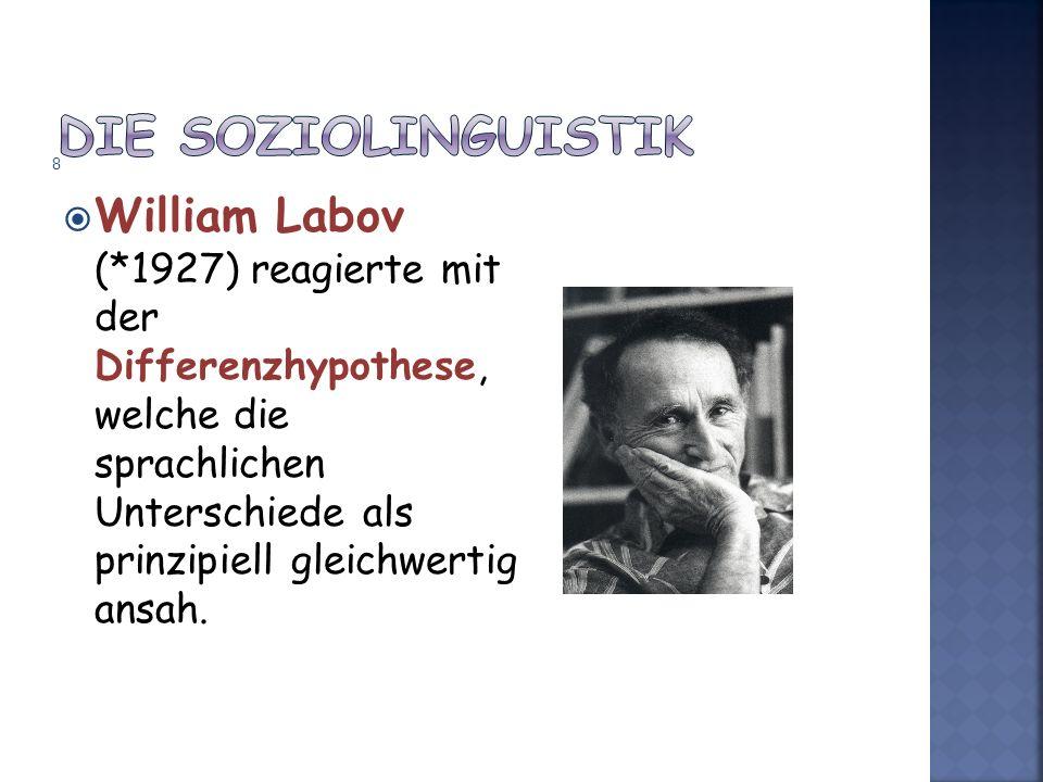William Labov (*1927) reagierte mit der Differenzhypothese, welche die sprachlichen Unterschiede als prinzipiell gleichwertig ansah. 8