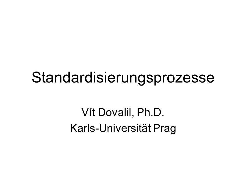 Standardisierungsprozesse Vít Dovalil, Ph.D. Karls-Universität Prag