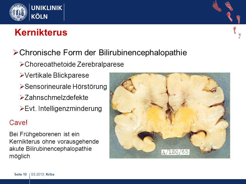 SS 2013| KribsSeite 10 Kernikterus Chronische Form der Bilirubinencephalopathie Choreoathetoide Zerebralparese Vertikale Blickparese Sensorineurale Hö