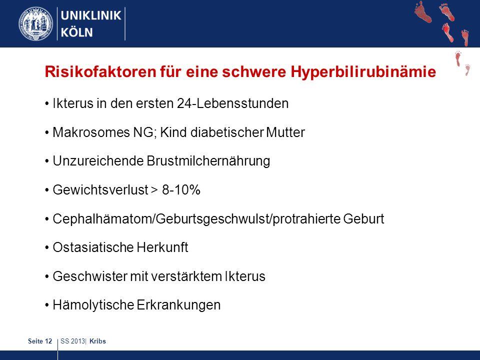 SS 2013| KribsSeite 12 Risikofaktoren für eine schwere Hyperbilirubinämie Ikterus in den ersten 24-Lebensstunden Makrosomes NG; Kind diabetischer Mutt