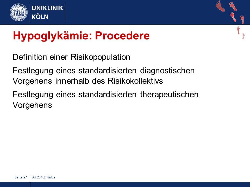 SS 2013| KribsSeite 27 Hypoglykämie: Procedere Definition einer Risikopopulation Festlegung eines standardisierten diagnostischen Vorgehens innerhalb