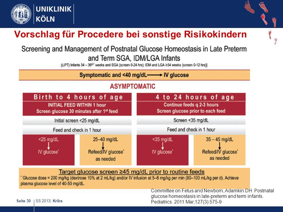 SS 2013| KribsSeite 30 Vorschlag für Procedere bei sonstige Risikokindern Committee on Fetus and Newborn, Adamkin DH. Postnatal glucose homeostasis in