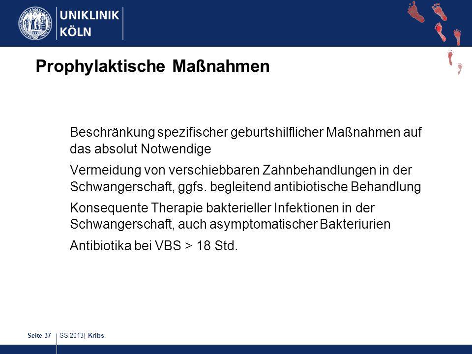 SS 2013| KribsSeite 37 Prophylaktische Maßnahmen Beschränkung spezifischer geburtshilflicher Maßnahmen auf das absolut Notwendige Vermeidung von versc